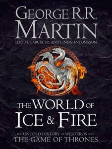 WORLD OF ICE AND FIRE: THE UNTOLD HISTOR