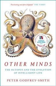 OTHER MINDS: OCTOPUS & THE EVOLUTION OF