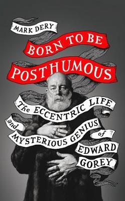 BORN TO BE POSTHUMOUS: ECCENTRIC LIFE AN