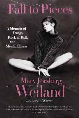 Fall to PiecesA Memoir of Drugs, Rock 'n' Roll, and Mental Illness