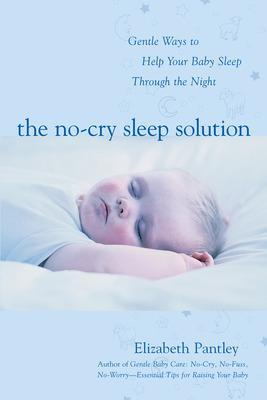 The No-cry Sleep Solution Foreword by William Sears, M.D.