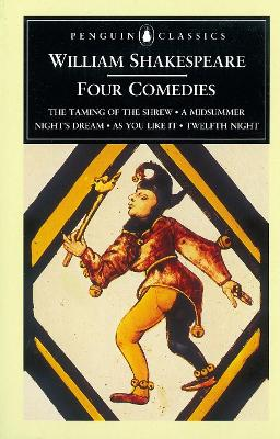 Four Comedies The Taming of the Shrew A Midsummer Nights Dream As You Like it Twelfth Night