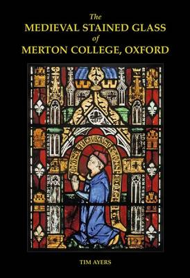 MEDIEVAL STAINED GLASS OF MERTON COLLEGE