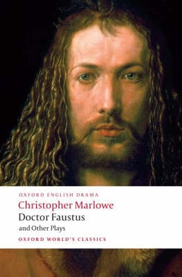 "Doctor Faustus and Other Plays ""Tamburlaine"" Parts I and II, ""Doctor Faustus"" A and B Texts, The ""Jew of Malta"", ""Edward II"""