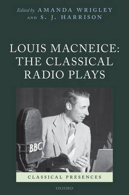 LOUIS MACNEICE: THE CLASSICAL RADIO PLAY
