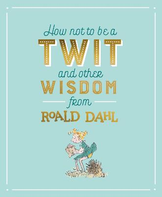 HOW NOT TO BE A TWIT & OTHER WISDOM FROM