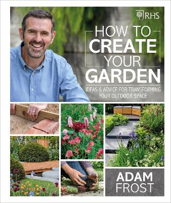 RHS HOW TO CREATE YOUR GARDEN: IDEAS & A
