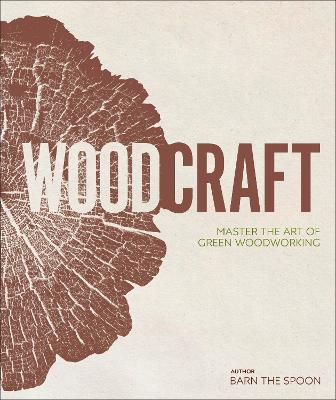 WOOD CRAFT: MASTER THE ART OF GREEN WOOD