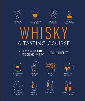 WHISKY A TASTING COURSE: A NEW WAY TO TH