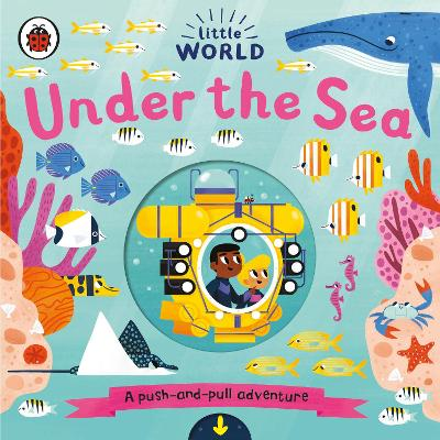 LITTLE WORLD: UNDER THE SEA: A PUSH & PU