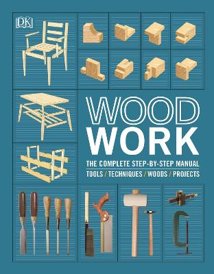 WOODWORK: THE COMPLETE STEP-BY-STEP MANU