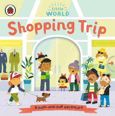 LITTLE WORLD: SHOPPING TRIP: A PUSH-AND-