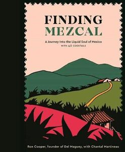 FINDING MEZCAL: A JOURNEY INTO THE LIQUI
