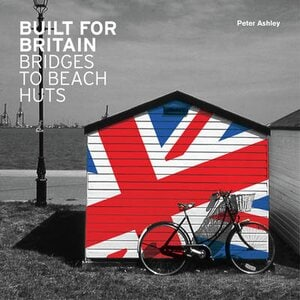 BUILT FOR BRITAIN: BRIDGES TO BEACH HUTS