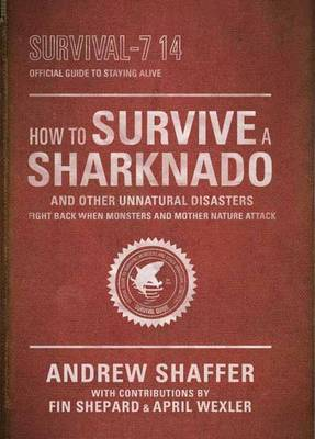 How to Survive a Sharknado--And Other Unnatural Disasters