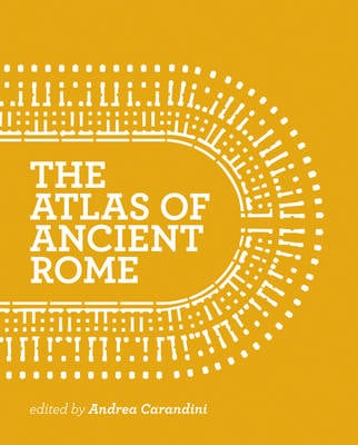 THE ATLAS OF ANCIENT ROME: BIOGRAPHY AND