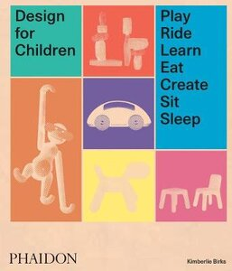DESIGN FOR CHILDREN: PLAY RIDE LEARN EAT
