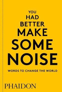 YOU HAD BETTER MAKE SOME NOISE: WORDS TO