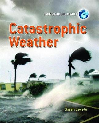 Protecting Our Planet: Catastrophic Weather