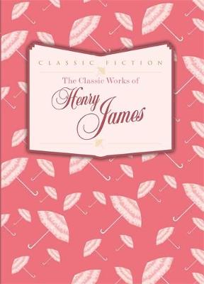 HENRY JAMES: THE CLASSIC WORKS OF
