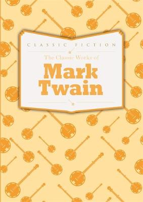 MARK TWAIN: THE CLASSIC WORKS OF