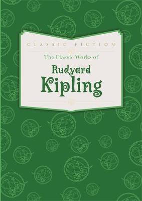 RUDYARD KIPLING: THE CLASSIC WORKS OF