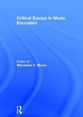 CRITICAL ESSAYS IN MUSIC EDUCATION