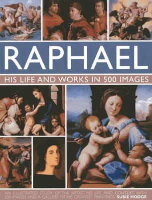 RAPHAEL: HIS LIFE AND WORKS IN 500 IMAGE