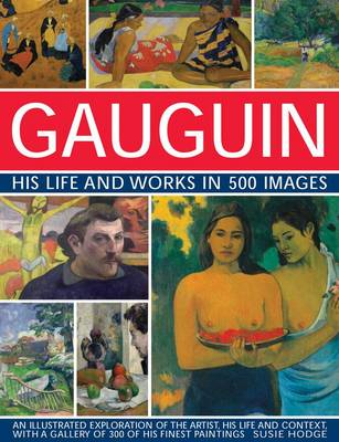 GAUGUIN HIS LIFE AND WORKS IN 500 IMAGES
