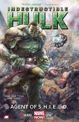 Indestructible Hulk Agent of S.H.I.E.L.D. (Marvel Now) Volume 1