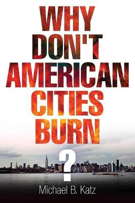 WHY DONT AMERICAN CITIES BURN?