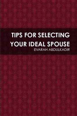 TIPS FOR SELECTING YOUR IDEAL SPOUSE