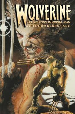 WOLVERINE: AMAZING IMMORTAL MAN & OTHER