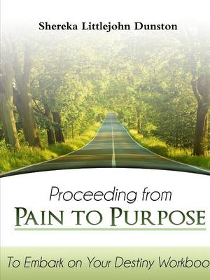 Proceeding from Pain to Purpose: To Embark on Your Destiny Workbook