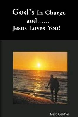 GODS IN CHARGE AND...JESUS LOVES YOU
