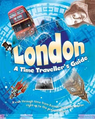LONDON: A TIME TRAVELLERS GUIDE