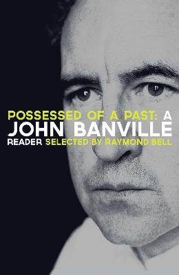 POSSESSED OF A PAST: A JOHN BANVILLE REA