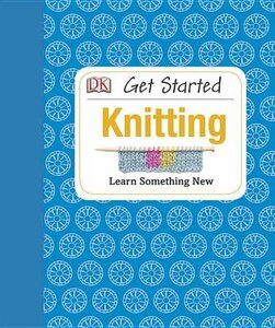 GET STARTED KNITTING: LEARN SOMETHING NE