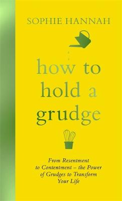 HOW TO HOLD A GRUDGE: FROM RESENTMENT TO