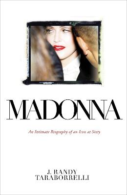 MADONNA: AN INTIMATE BIOGRAPHY OF AN ICO