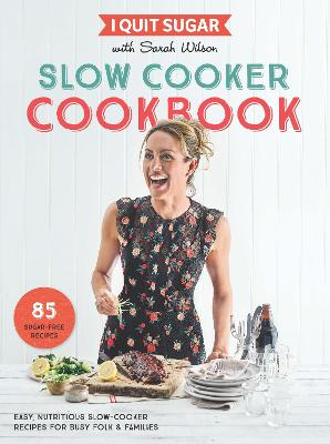 I QUIT SUGAR SLOW COOKER COOKBOOK: 85 EA