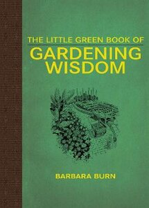 LITTLE GREEN BOOK OF GARDENING WISDOM