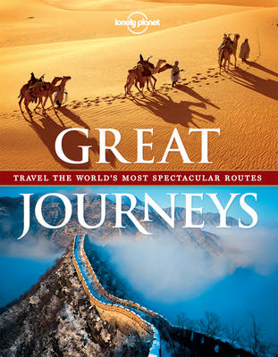 Great Journeys Travel the World's Most Spectacular Routes