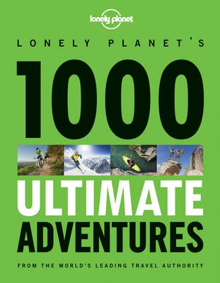 1000 Ultimate Adventures A Lifetime of Intrepid Travel Inspiration