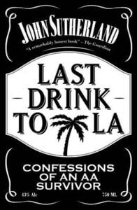 LAST DRINK TO LA: CONFESSIONS OF AN AA