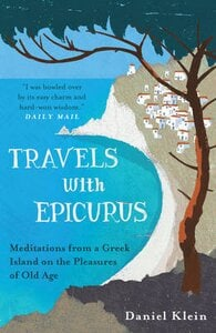 TRAVELS WITH EPICURUS: MEDITATIONS FROM
