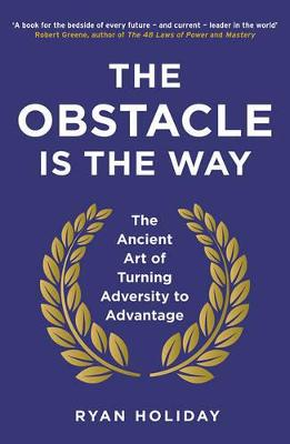 OBSTACLE IS THE WAY: ANCIENT ART OF TURN