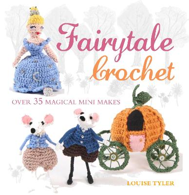 FAIRYTALE CROCHET: OVER 35 MAGICAL MINI