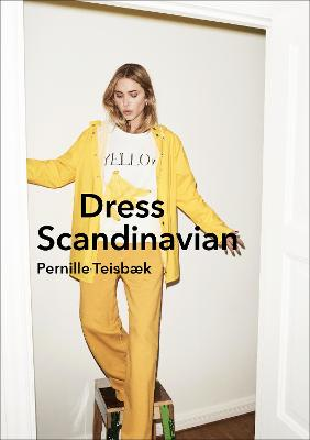 DRESS SCANDINAVIAN: STYLE YOUR LIFE AND