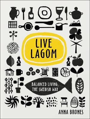 LIVE LAGOM: BALANCED LIVING THE SWEDISH